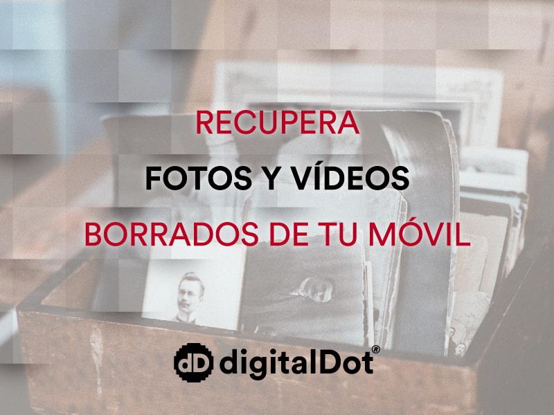 Recupera las fotos borradas de tu móvil. digitalDot