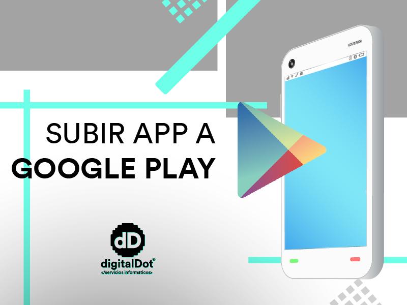 ¿Cómo subir una aplicación móvil a Google Play?. digitalDot