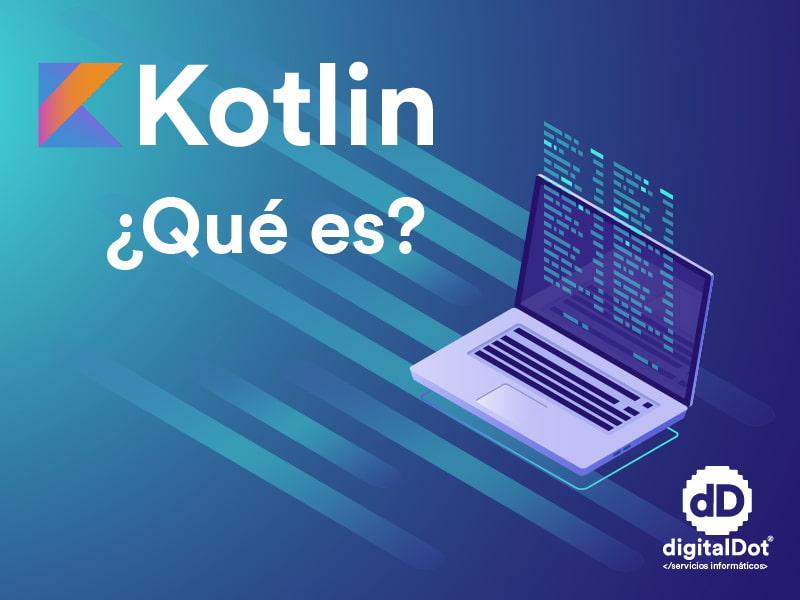 ¿Qué es Kotlin? El lenguaje preferido de los desarrolladores de Apps
