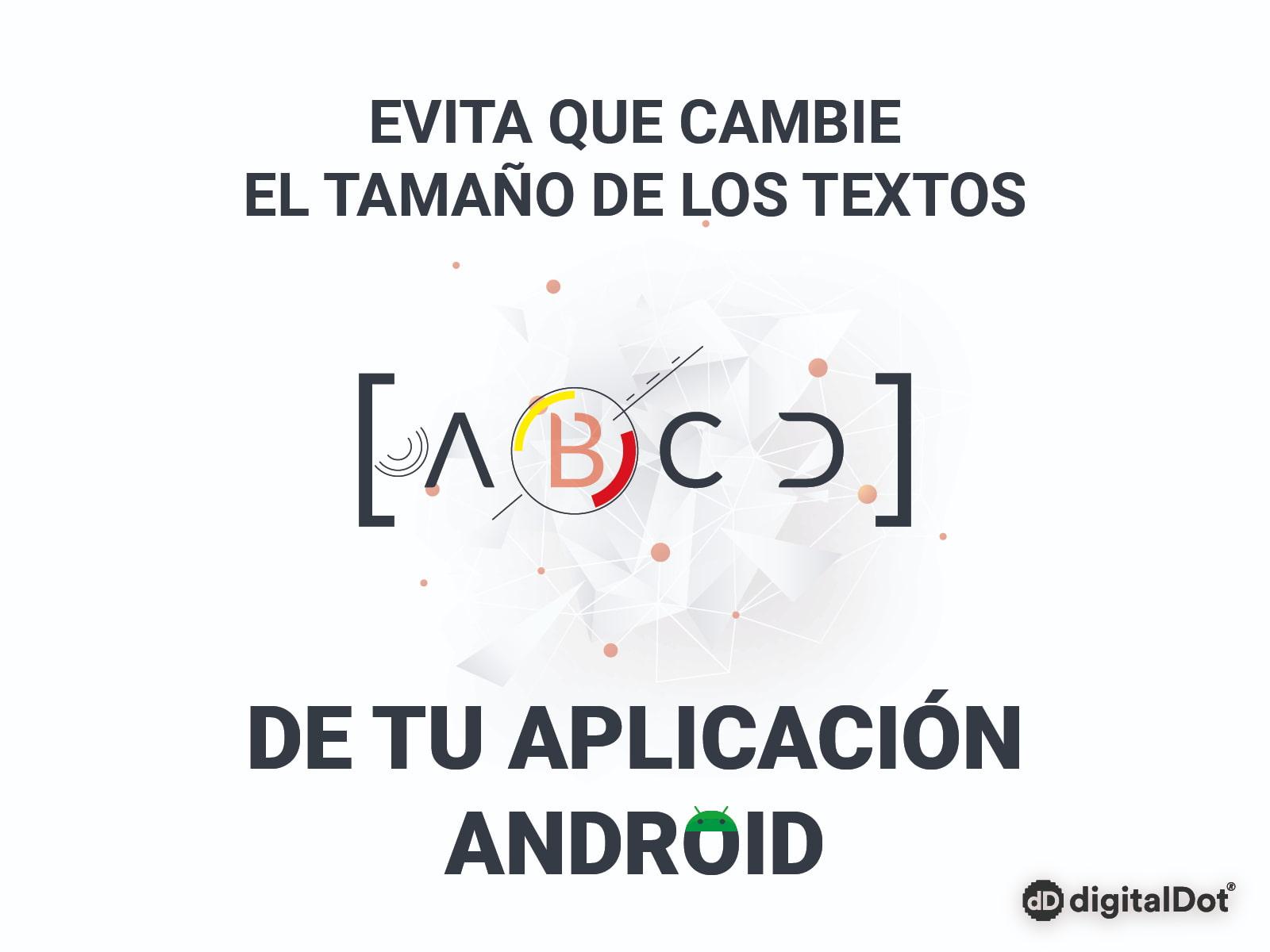 Cómo evitar que cambie el tamaño de los textos en una App