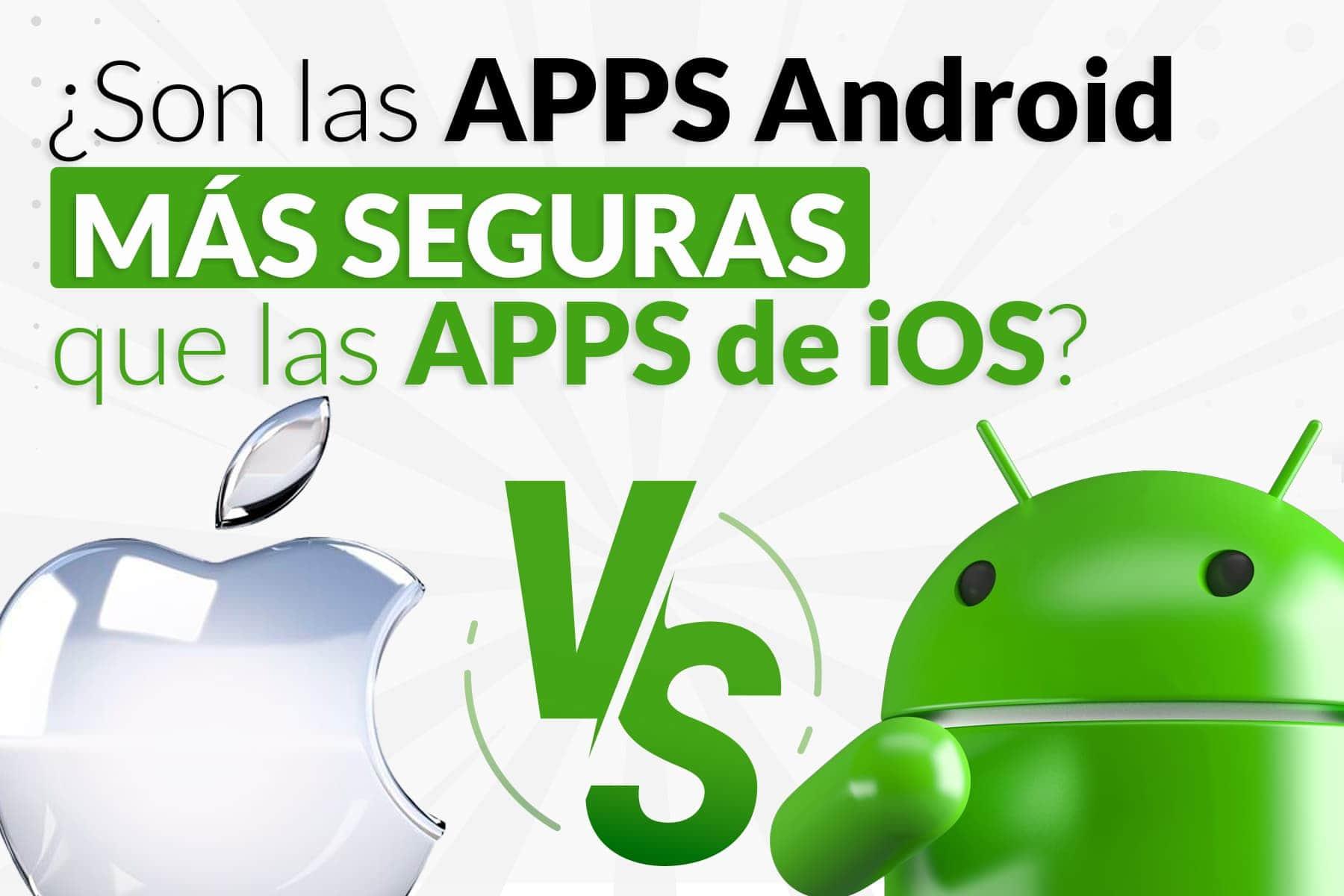 ¿Son las Aplicaciones Android más seguras que las aplicaciones IOS?