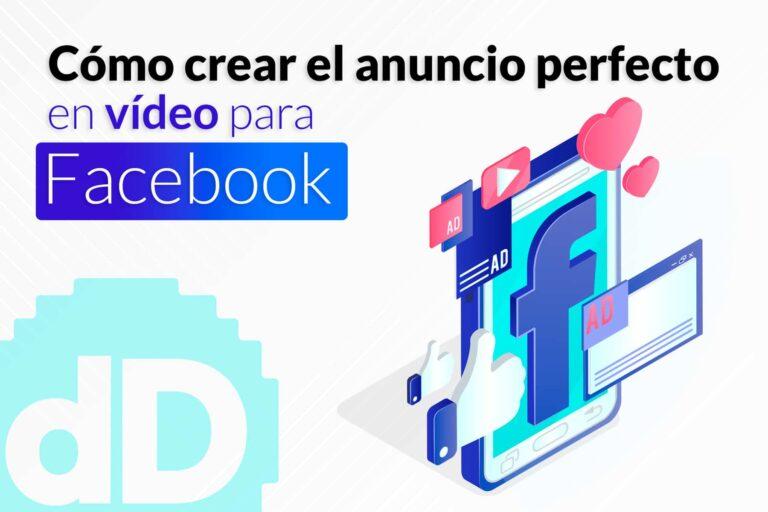 Cómo crear el anuncio perfecto en vídeo para Facebook