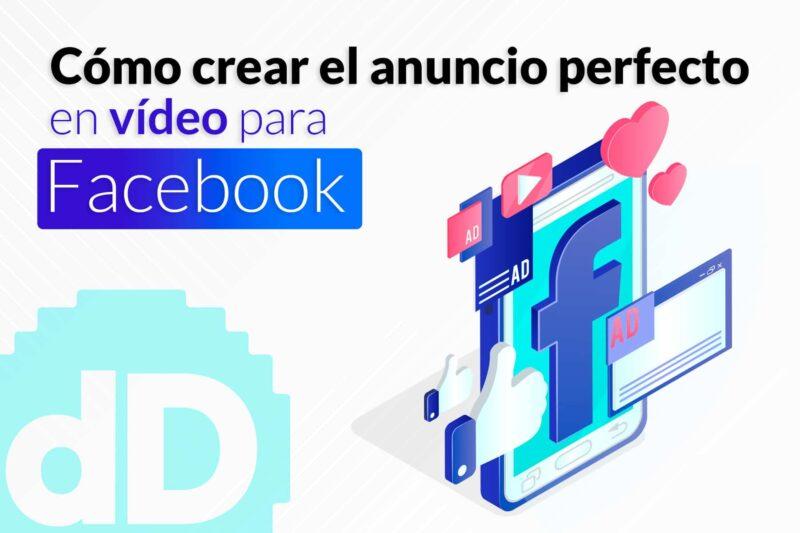 Cómo crear el anuncio de vídeo para Facebook perfecto