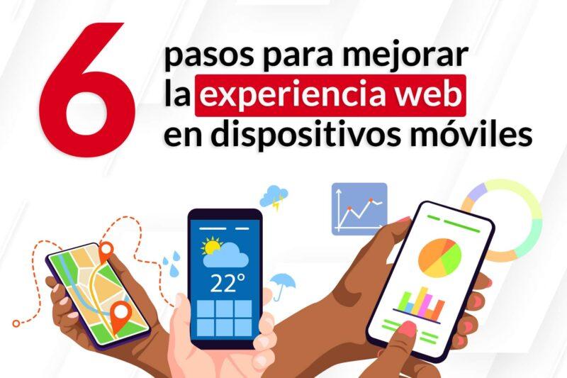 6 pasos para mejorar la experiencia web en dispositivos móviles