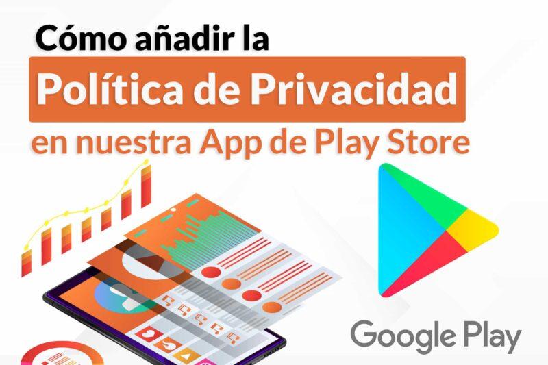 Cómo añadir la política de privacidad en nuestra App Play Store
